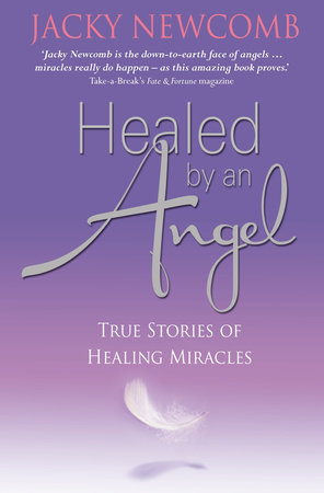 Healed by an Angel by Jacky Newcomb