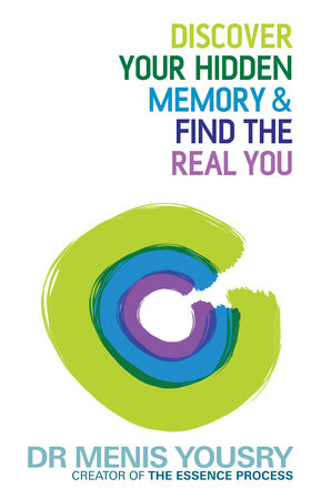 Discover Your Hidden Memory & Find the Real You by Dr. Menis Yousry