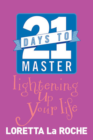 21 Days to Master Lightening Up Your Life by Loretta Laroche