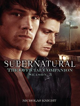 Supernatural: The Official Companion Season 3 by Nicholas Knight