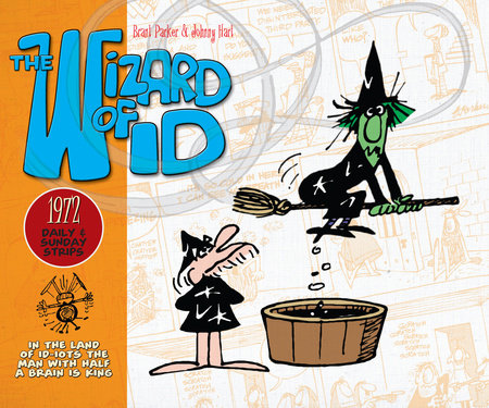The Wizard of Id: Daily and Sunday Strips, 1972 by Brant Parker
