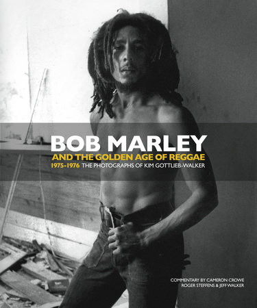 Bob Marley and the Golden Age of Reggae by Kim Gottlieb-Walker, Jeff Walker and Cameron Crowe