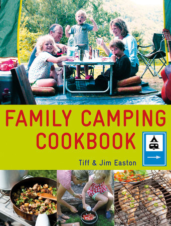 The Family Camping Cookbook by Tiff Easton and Jim Easton