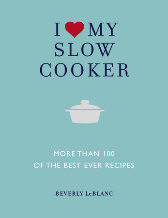 I Love My Slow Cooker by Beverley Le Blanc