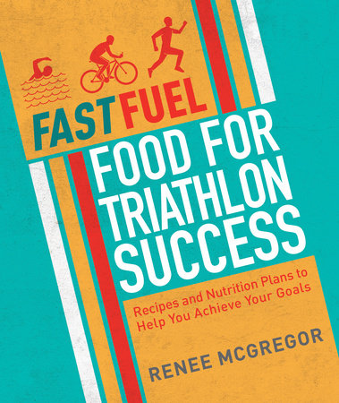 Fast Fuel: Food for Triathlon Success by Renee McGregor
