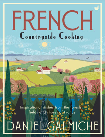 French Countryside Cooking by Daniel Galmiche