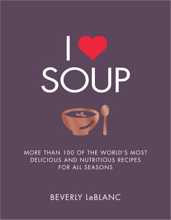 I Love Soup by Beverly Leblanc