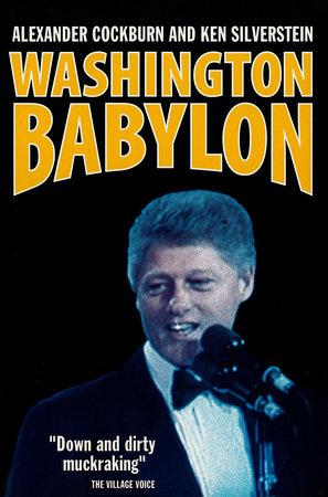 Washington Babylon by Alexander Cockburn and Ken Silverstein