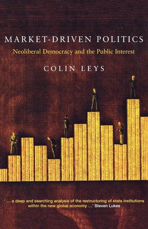 Market-Driven Politics by Colin Leys