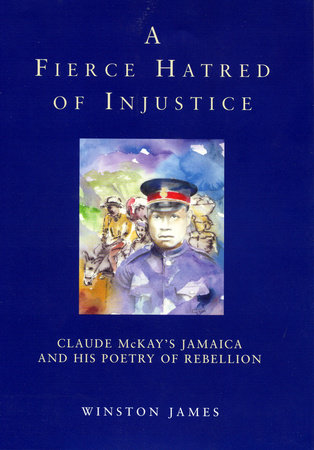 A Fierce Hatred of Injustice by Winston James and Claude McKay