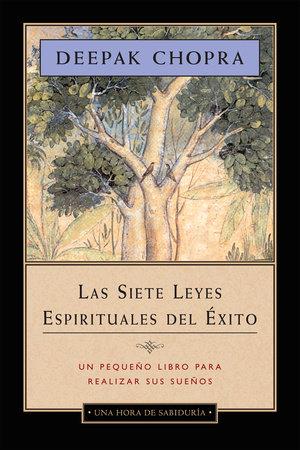 Las Siete Leyes Espirituales del Éxito by Deepak Chopra, M.D.
