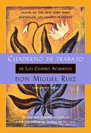 Cuaderno de trabajo de los cuatro acuerdos by Don Miguel Ruiz and Janet Mills