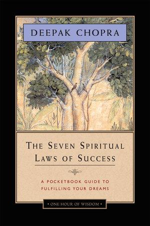 The Seven Spiritual Laws of Success by Deepak Chopra, M.D.