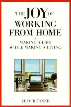 The Joy of Working from Home by Jeff Berner