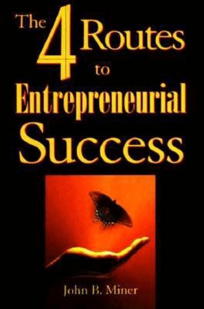 The 4 Routes to Entrepreneurial Success by John B. Miner