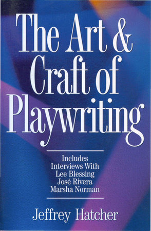 The Art and Craft of Playwriting by Jeffery Hatcher