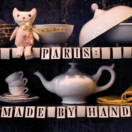 Paris: Made by Hand by Pia Jane Bijkerk