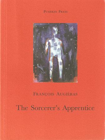The Sorcerer's Apprentice by Francois Augiéras