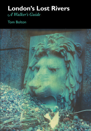 London's Lost Rivers by Tom Bolton