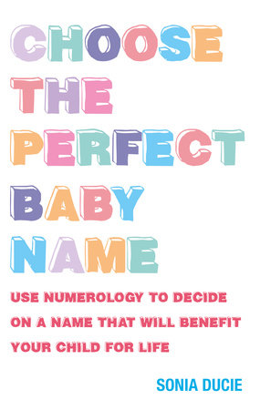 Choose the Perfect Baby Name by Sonia Ducie
