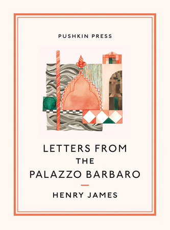 Letters From the Palazzo Barbaro by Henry James