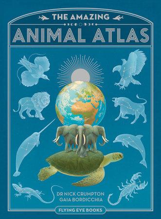 The Amazing Animal Atlas by Dr. Nick Crumpton