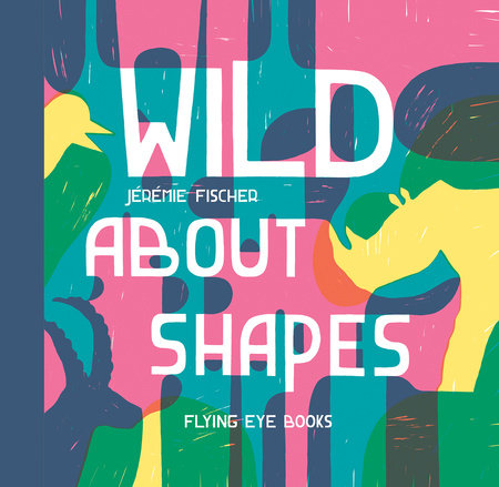 Wild About Shapes by Jeremie Fischer