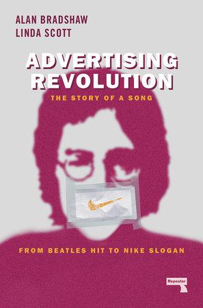 Advertising Revolution by Alan Bradshaw and Linda Scott