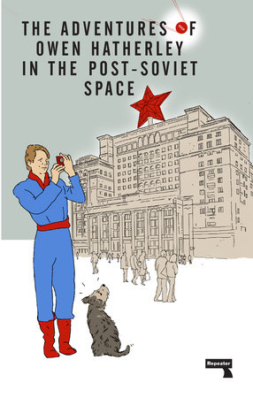 The Adventures of Owen Hatherley In The Post-Soviet Space by Owen Hatherley