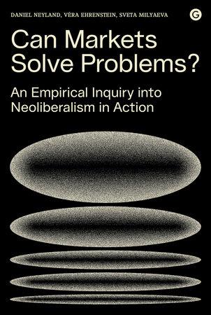 Can Markets Solve Problems? by Daniel Neyland, Vera Ehrenstein and Sveta Milyaeva
