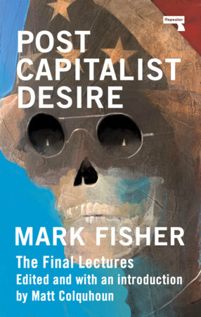 Postcapitalist Desire by Mark Fisher