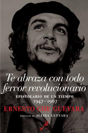 Te abraza con todo fervor revolucionario by Ernesto Che Guevara
