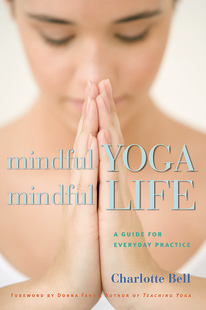 Mindful Yoga, Mindful Life by Charlotte Bell