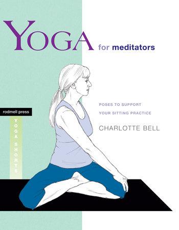 Yoga for Meditators by Charlotte Bell