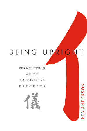 Being Upright by Tenshin Reb Anderson