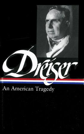 Theodore Dreiser: An American Tragedy (LOA #140) by Theodore Dreiser and Thomas P. Riggio
