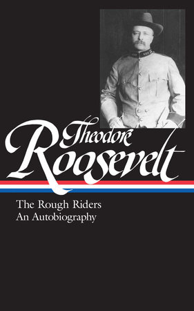 Theodore Roosevelt: The Rough Riders, An Autobiography (LOA #153) by Theodore Roosevelt