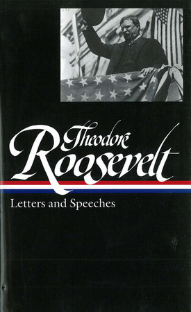 Theodore Roosevelt: Letters and Speeches (LOA #154) by Theodore Roosevelt