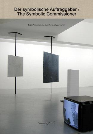 Der symbolische Auftraggeber / The Symbolic Commissioner by Soren Grammel, Michael Hirsch, Mari Laanemets and Ruby Sircar