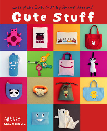 Aranzi Cute Stuff by Aranzi Aronzo