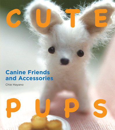 Cute Pups: Canine Friends and Accessories by Chie Hayano