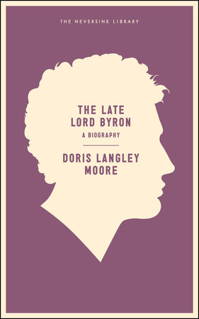 The Late Lord Byron by Doris Langley Moore