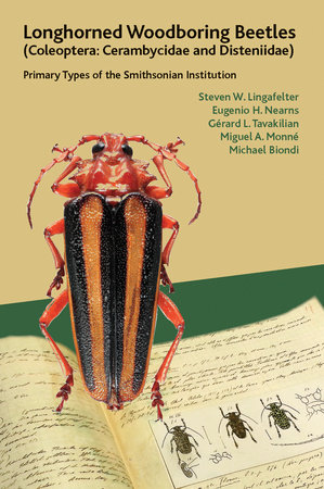 Longhorned Woodboring Beetles (Coleoptera: Cerambycidae and Disteniidae) by Steven W. Lingafelter, Eugenio H. Nearns, Gérard L. Tavakilian, Miguel A. Monné and Michael Biondi