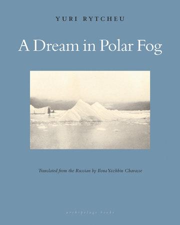A Dream in Polar Fog by Yuri Rytkheu