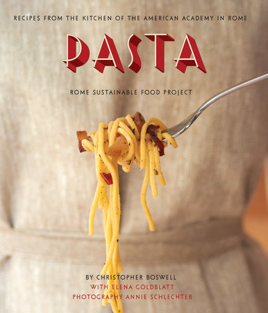 Pasta: Recipes from the Kitchen of the American Academy in Rome, Rome Sustainable Food Project by Christopher Boswell