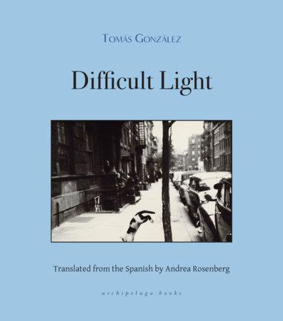 Difficult Light by Tomas Gonzalez
