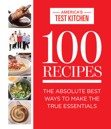 100 Recipes by The Editors at America's Test Kitchen