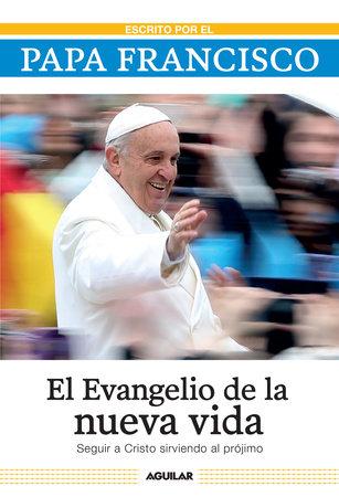 El evangelio de la nueva vida / The Gospel of New Life by Papa Francisco