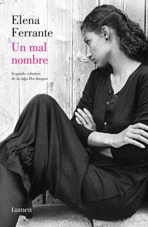 Un mal nombre (Dos amigas #2)  / The Story of a New Name: Neapolitan Novels #2 by Elena Ferrante