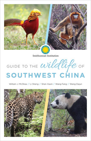 Guide to the Wildlife of Southwest China by William McShea, Sheng Li, Xiaoli Shen, Fang Wang and Dajun Wang